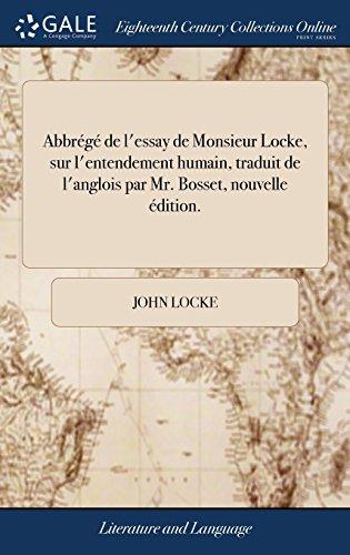 Abbrégé de l'Essay de Monsieur Locke, Sur l'Entendement Humain, Traduit de l'Anglois Par Mr. Bosset, Nouvelle Édition. par John Locke