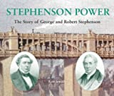 Stephenson Power: The Story of George and Robert Stephenson