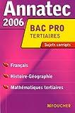 Annatec 2006 Bac Pro Tertiaires : Français - Histoire-géographie - Mathématiques tertiaires