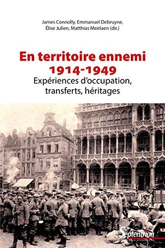 En territoire ennemi: Expériences d'occupation, transferts, héritages (1914-1949) (Histoire et civilisations t. 1777) par James Connolly