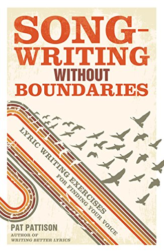Songwriting without Boundaries: Lyric Writing Exercises for Finding Your Voice por Pat Pattison