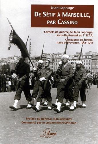 De Sétif à Marseille, par Cassino. Carnets de guerre de Jean Lapouge, sous-lieutenant au 7e RTA. Campagnes de Tunisie, Italie et Provence, 1942-1944