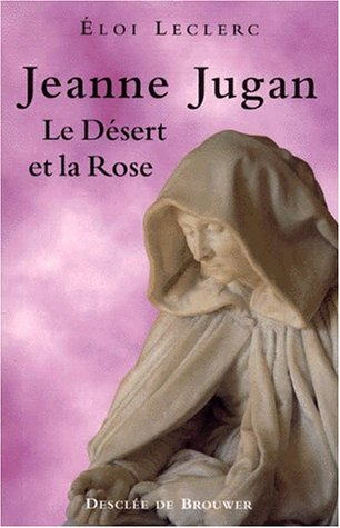 Jeanne Jugan. Le Désert et la Rose