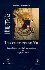 Les chemins du Nil - Les relations entre l'Egypte ancienne et l'Afrique noire d'Aboubacry-Moussa Lam