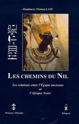 Les chemins du Nil: Les relations entre l'Egypte ancienne et l'Afrique noire
