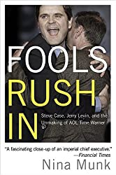 Fools Rush in: Steve Case, Jerry Levin and the Unmaking of AOL Time Warner