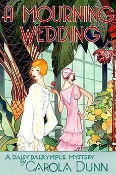 A Mourning Wedding: A Daisy Dalrymple Mystery (Daisy Dalrymple Mysteries) von [Dunn, Carola]