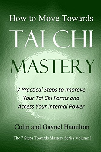 How to Move Towards Tai Chi Mastery: 7 Practical Steps to Improve Your Tai Chi Forms and Access Your Internal Power (The 7 Steps Towards Mastery Series) por Colin Hamilton