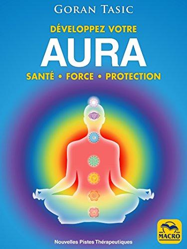 Développez votre Aura: santé  force  protection: santé • force • protection (Nouvelles Pistes Thérapeutiques) par Goran Tasic