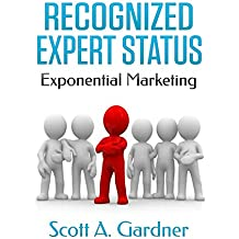 Recognized Expert Status: Exponential Marketing (English Edition)