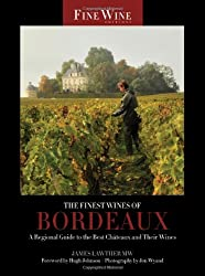 The Finest Wines of Bordeaux: A Regional Guide to the Best Chateaux and Their Wines