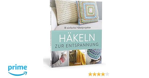 Häkeln zur Entspannung: 18 einfache Häkelprojekte: Amazon.de: F+W ...
