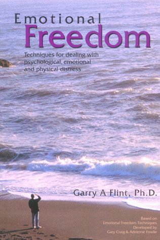 Emotional Freedom: Techniques for Dealing With Psychological, Emotional and Physical Distress