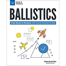 Ballistics: From Rocks to Rockets with Science Activities for Kids (Build It Yourself)