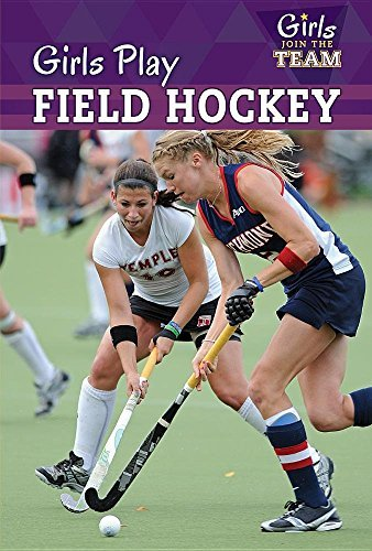 Girls Play Field Hockey (Girls Join the Team) by David Anthony (2016-08-15)