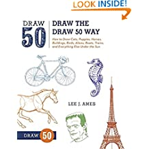 Draw the Draw 50 Way: How to Draw Cats, Puppies, Horses, Buildings, Birds, Aliens, Boats, Trains, and Everything Else Under the Sun