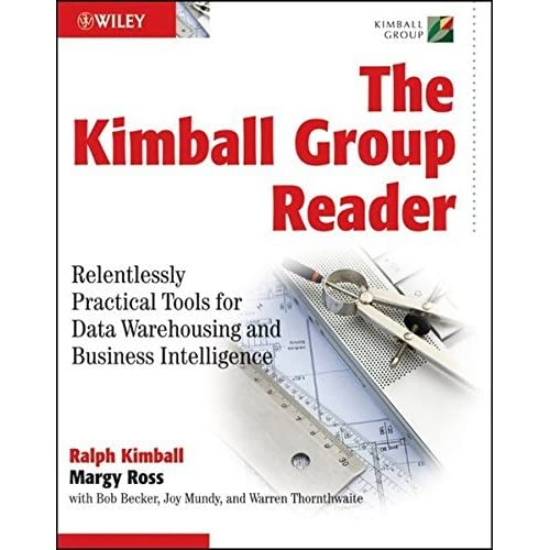 The Kimball Group Reader: Relentlessly Practical Tools for Data Warehousing and Business Intelligence by Ralph Kimball (2010-02-08)