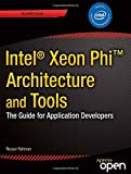 Intel Xeon Phi Coprocessor Architecture and Tools: The Guide for Application Developers (Experts Voice in Microprocessor