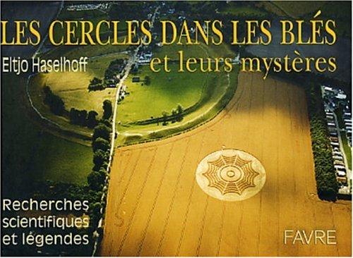 Les cercles dans les blés et leurs mystères. : Recherches scientifiques et légendes