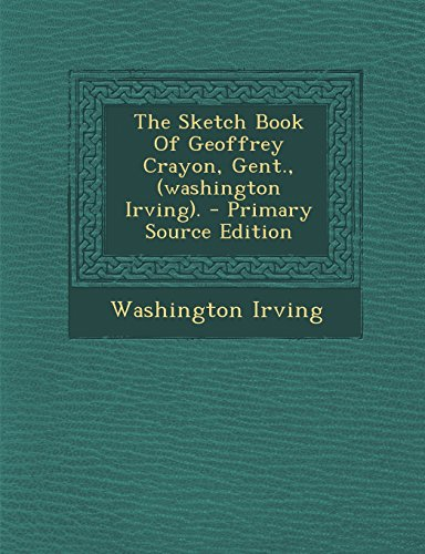 The Sketch Book of Geoffrey Crayon, Gent., (Washington Irving). - Primary Source Edition