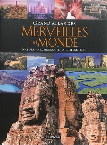 Grand atlas des merveilles du monde : Nature, archéologie, architecture par Matthias Vogt