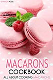 Macarons Cookbook: All about Cooking Macarons