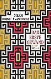 Das erste Gewand: Roman von Guram Dotschanaschwili