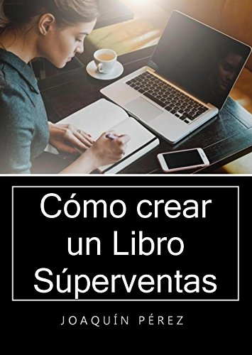 CÓMO CREAR UN LIBRO SUPERVENTAS eBook: Pérez, Joaquín: Amazon.es ...