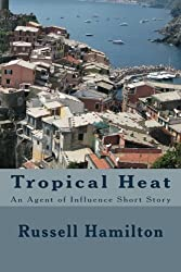 Tropical Heat: A Short Story (Agent of Influence) (English Edition)