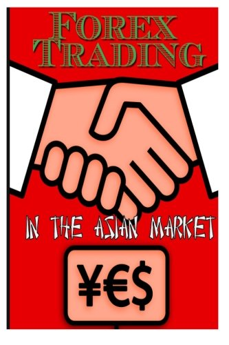 Forex Trading in the Asian Market: Volume 1