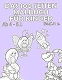 DAS 100 SEITEN MALBUCH FÜR KINDER AB 4 BIS 6 J.: Großer Malspaß für Jungen und Mädchen (Mega Malbuch Buch, Band 2)