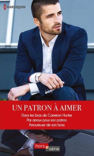 Un patron à aimer : Dans les bras de Cameron Hunter - Par amour pour son patron - Amoureuse de son boss (Hors Série) (French Edition)
