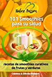 101 Smoothies para su salud: recetas de smoothies curativos de frutas y verduras (eGuide Nature)