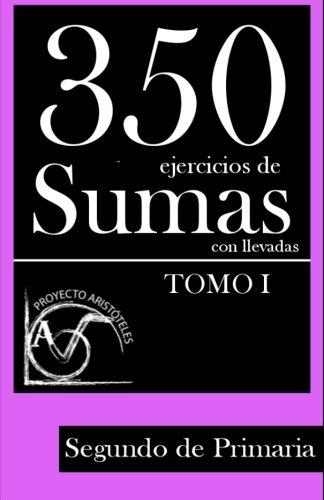 350 Ejercicios de Sumas con Llevadas para Segundo de Primaria (Tomo 1): Volume 1 (Colección de Sumas con Llevadas para 2 de Primaria)