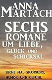 Sechs Anna Martach Romane um Liebe, Glück und Schicksal (German Edition)