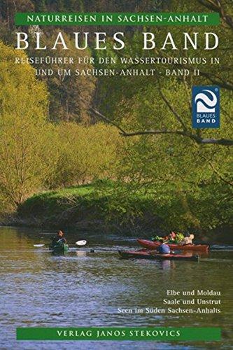 Blaues Band: Reiseführer für den Wassertourismus in und um Sachsen-Anhalt, Teil II (Naturreisen in Sachsen-Anhalt)