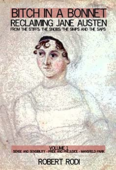 Bitch In a Bonnet: Reclaiming Jane Austen From the Stiffs, the Snobs, the Simps and the Saps (Volume 1) (English Edition) par [Rodi, Robert]