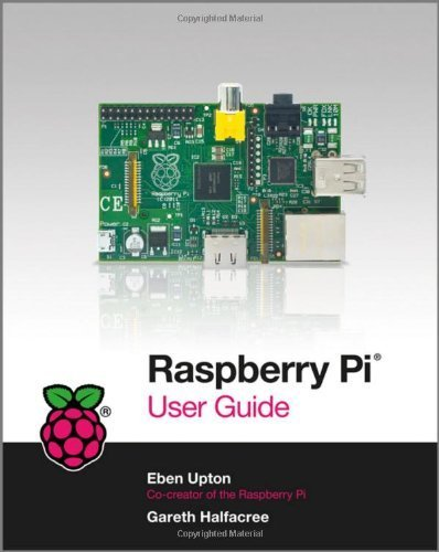Raspberry Pi User Guide 1st edition by Halfacree, Gareth, Upton, Eben (2012) Paperback