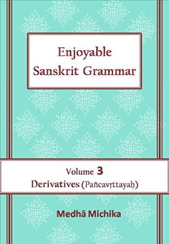 Enjoyable Sanskrit Grammar Volume 3 Derivatives (Pancavrttayah) (English Edition)