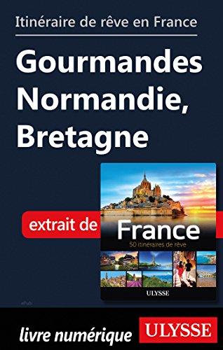 Descargar Libro Itinéraire de rêve en France - Gourmandes Normandie, Bretagne de Collectif
