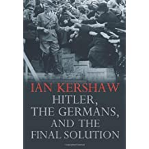 Hitler, the Germans, and the Final Solution by Ian Kershaw (2008-06-10)
