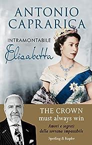 Intramontabile Elisabetta: Il più informato esperto dei Windsor svela amori, intrighi e segreti della sovrana