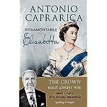 Scaricare Libri Intramontabile Elisabetta: Il più informato esperto dei Windsor svela amori, intrighi e segreti della sovrana impassibile PDF