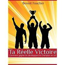 Ta Reelle Victoire.: Comment Gagner En Developpant Le Champion En Toi