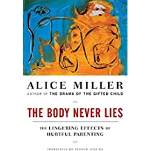 The Body Never Lies: The Lingering Effects of Cruel Parenting: The Lingering Effects of Hurtful Parenting