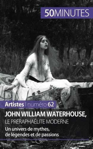 John William Waterhouse, le préraphaélite moderne: Un univers de mythes, de légendes et de passions par Delphine Gervais De Lafond