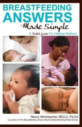 Breastfeeding Answers Made Simple: A Pocket Guide for Helping Mothers by Mohrbacher, Nancy (2012) Paperback