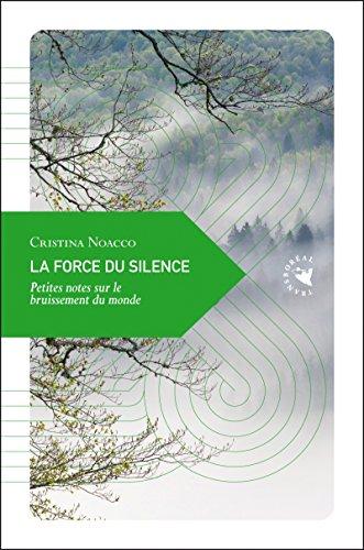 La Force Du Silence : Petites Notes Sur Le Bruissement Du Monde