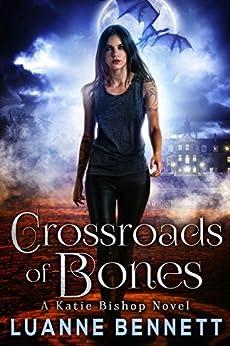 Crossroads of Bones (A Katie Bishop Novel Book 1) by [Bennett, Luanne]