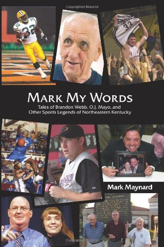 Mark My Words: Tales of Brandon Webb, O.J. Mayo, and Other Sports Legends of Northeastern Kentucky